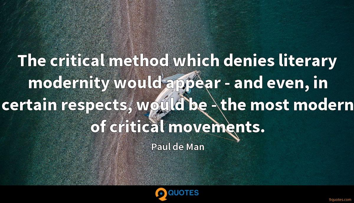 The critical method which denies literary modernity would appear - and even, in certain respects, would be - the most modern of critical movements.