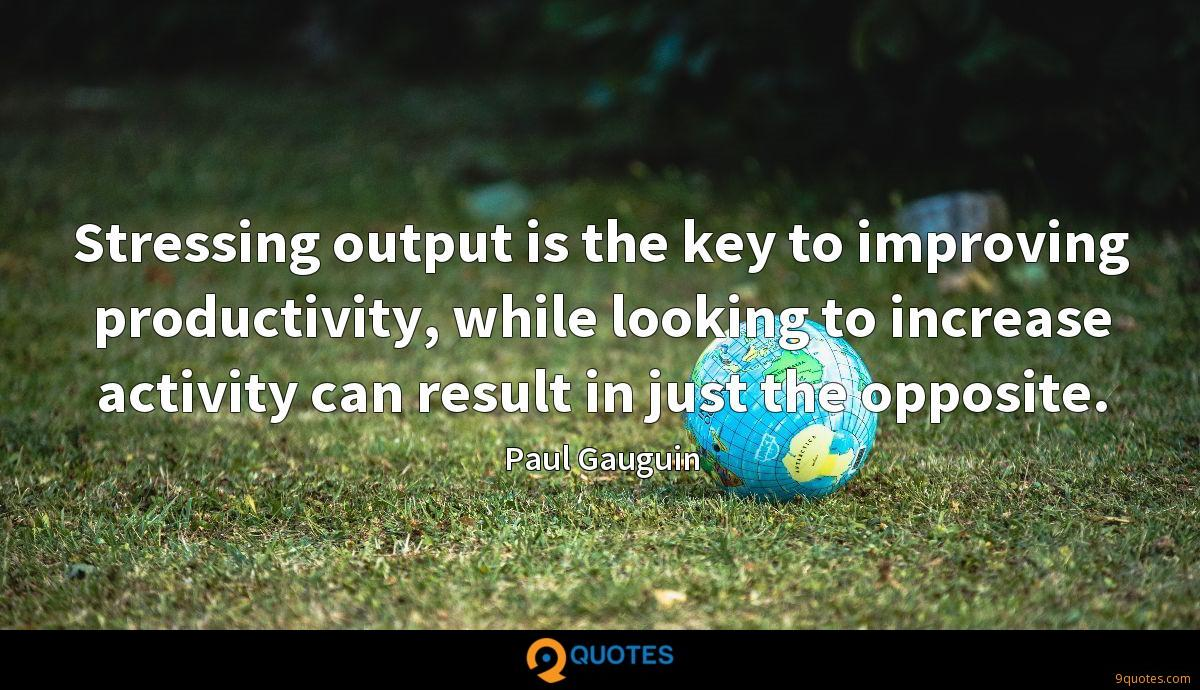Stressing output is the key to improving productivity, while looking to increase activity can result in just the opposite.