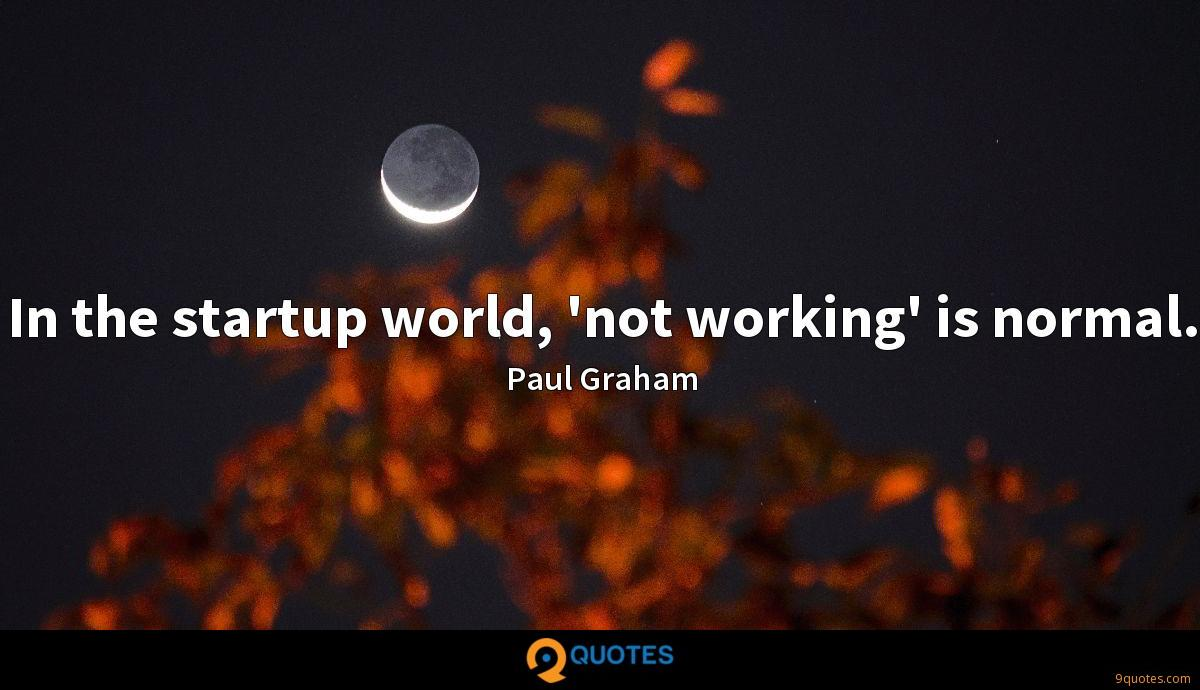 In the startup world, 'not working' is normal.