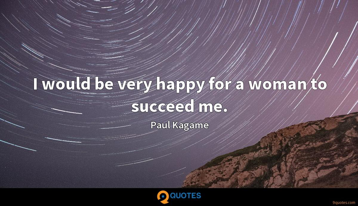 I would be very happy for a woman to succeed me.