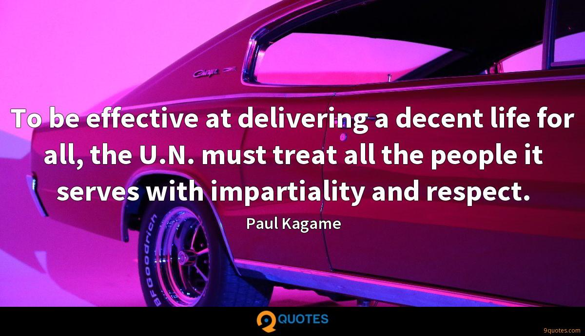To be effective at delivering a decent life for all, the U.N. must treat all the people it serves with impartiality and respect.