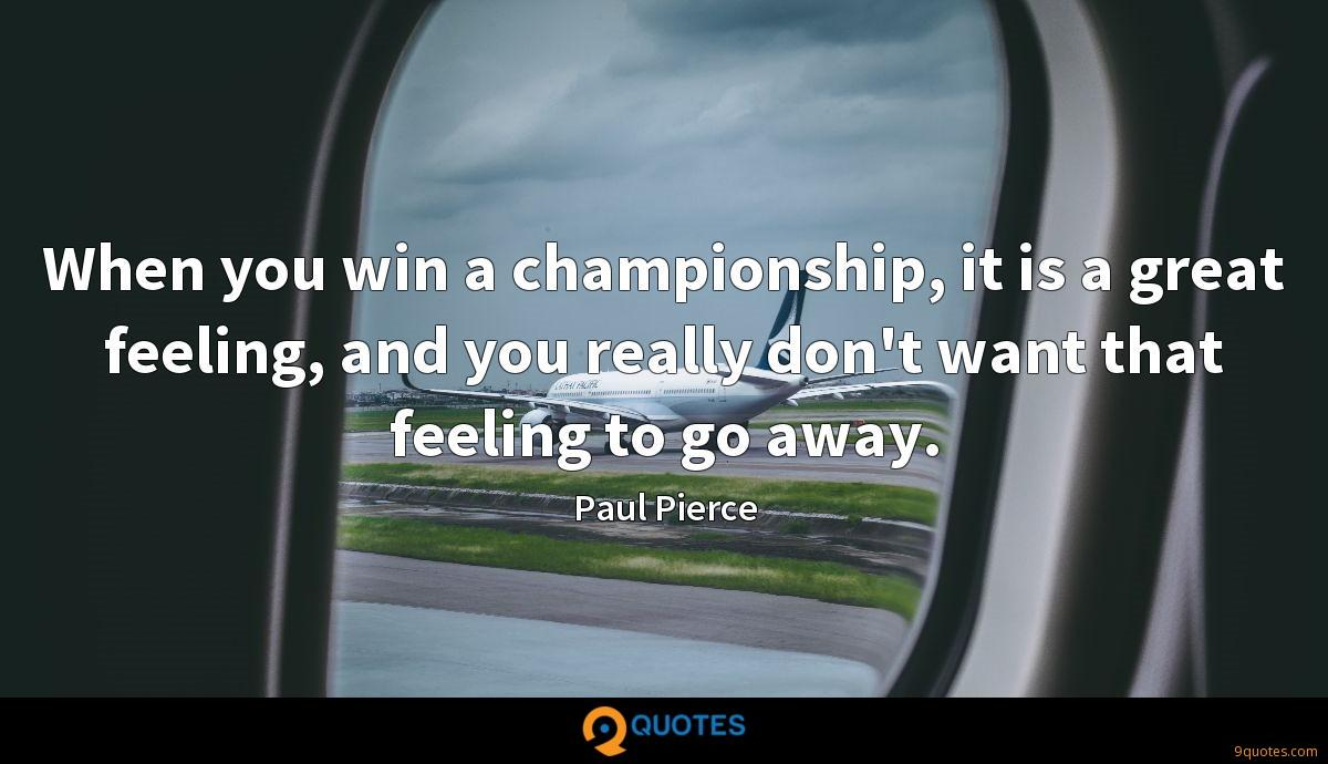 When you win a championship, it is a great feeling, and you really don't want that feeling to go away.