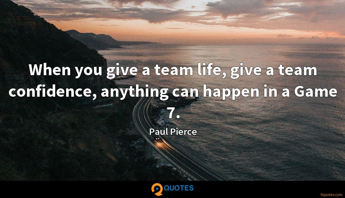 When you give a team life, give a team confidence, anything can happen in a Game 7.