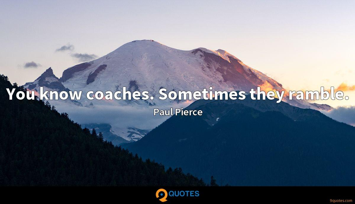 You know coaches. Sometimes they ramble.