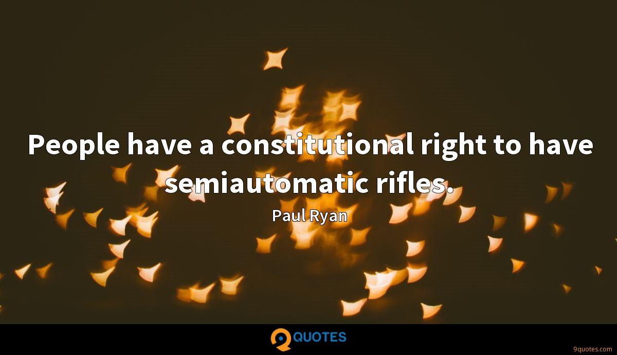 People have a constitutional right to have semiautomatic rifles.