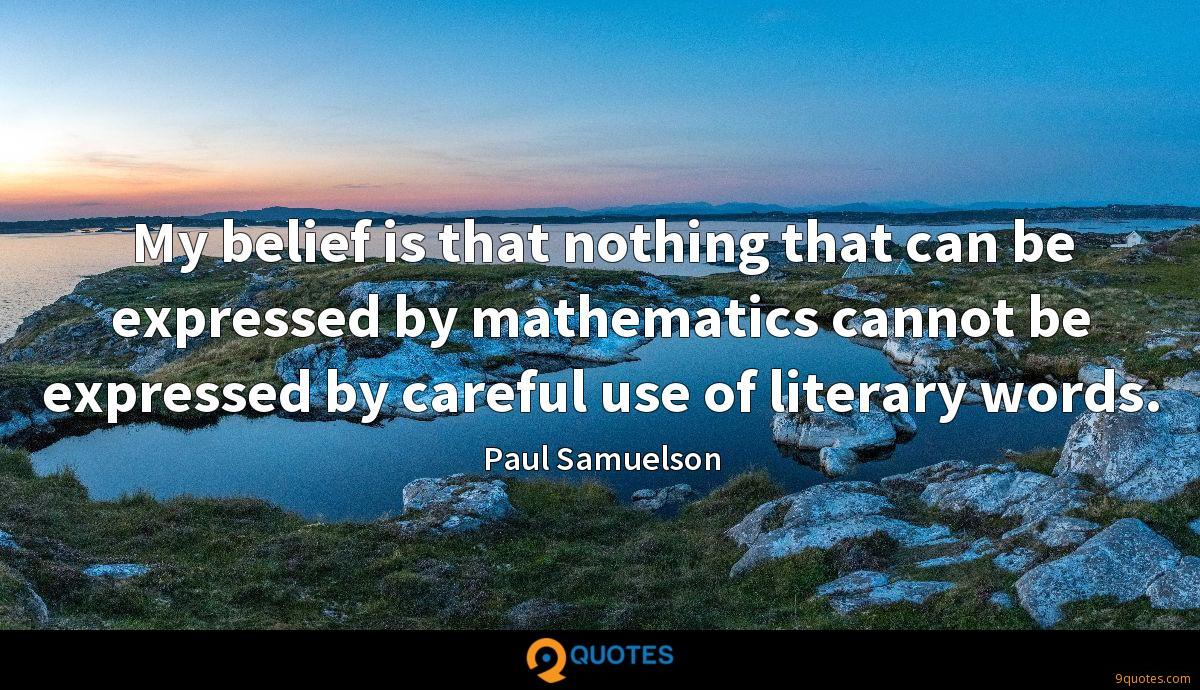 My belief is that nothing that can be expressed by mathematics cannot be expressed by careful use of literary words.