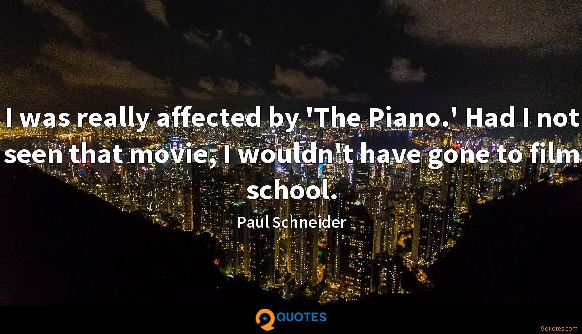 I was really affected by 'The Piano.' Had I not seen that movie, I wouldn't have gone to film school.