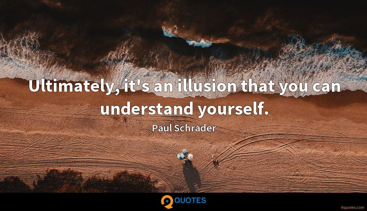 Ultimately, it's an illusion that you can understand yourself.