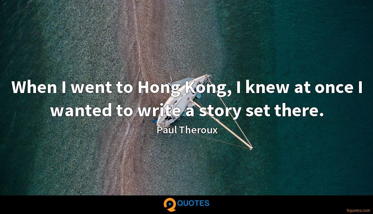 When I went to Hong Kong, I knew at once I wanted to write a story set there.