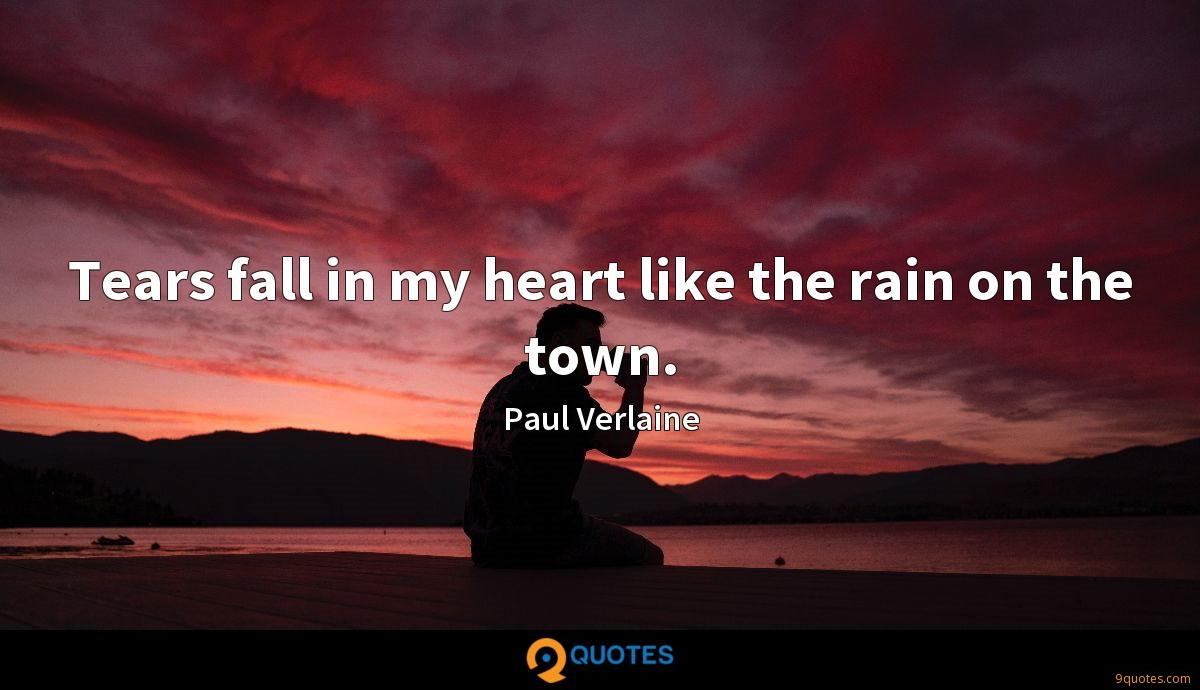 Tears fall in my heart like the rain on the town.