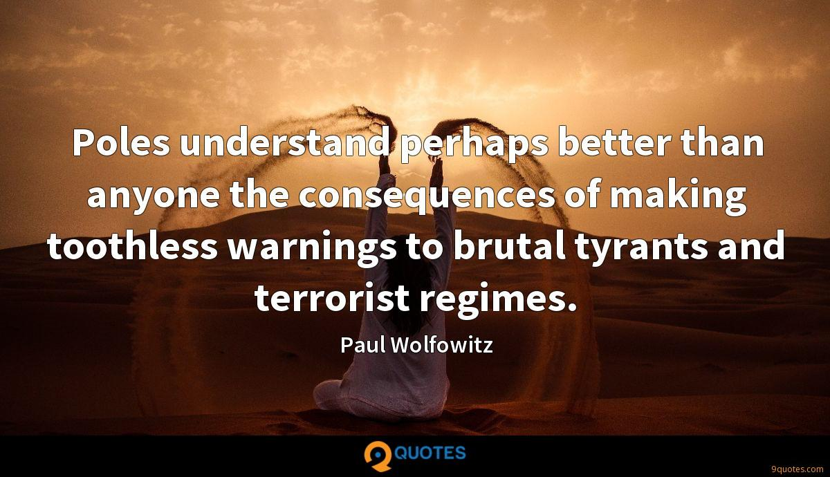 Poles understand perhaps better than anyone the consequences of making toothless warnings to brutal tyrants and terrorist regimes.