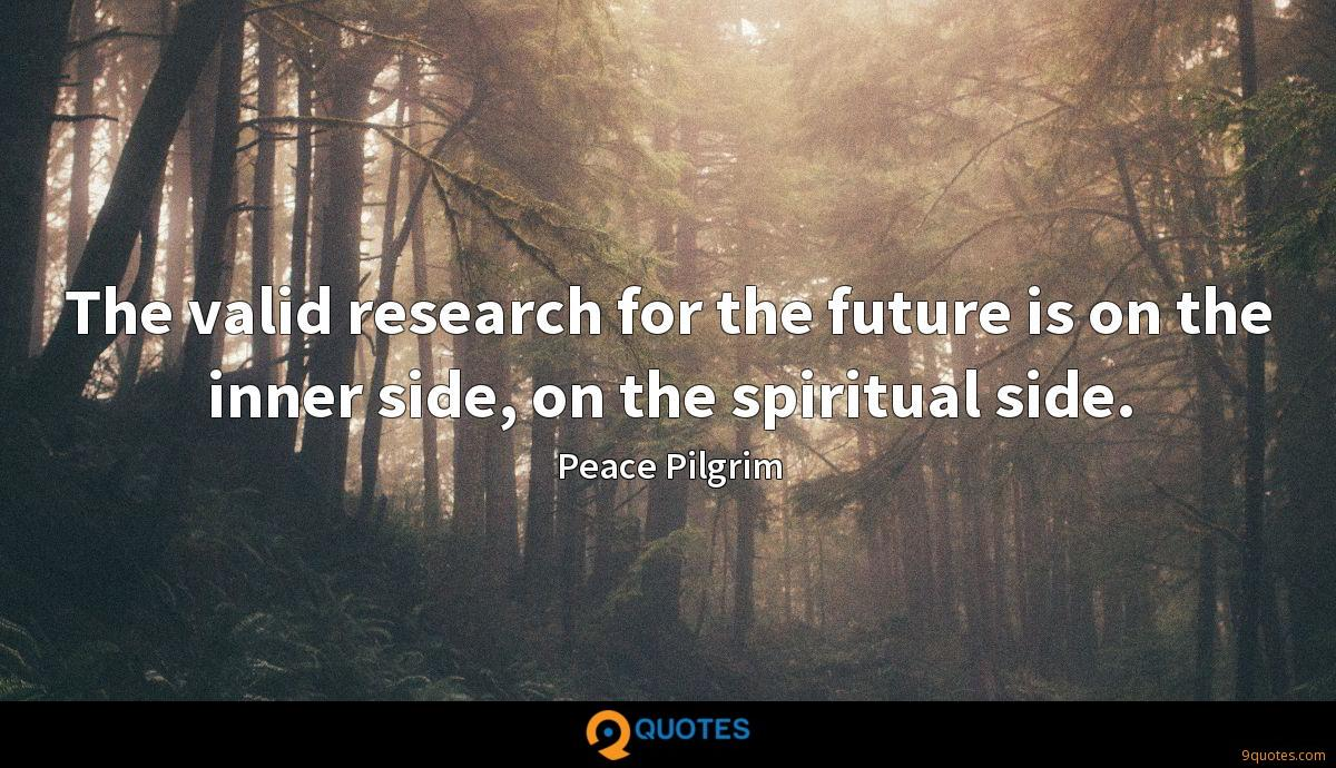 The valid research for the future is on the inner side, on the spiritual side.