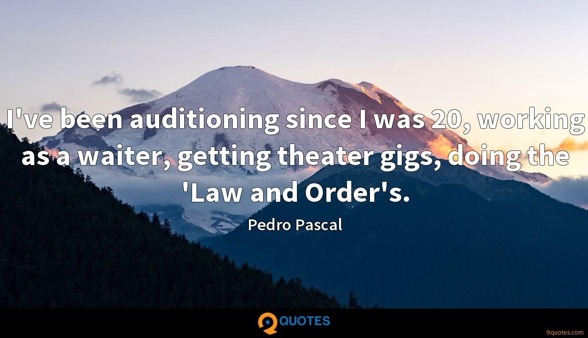 I've been auditioning since I was 20, working as a waiter, getting theater gigs, doing the 'Law and Order's.