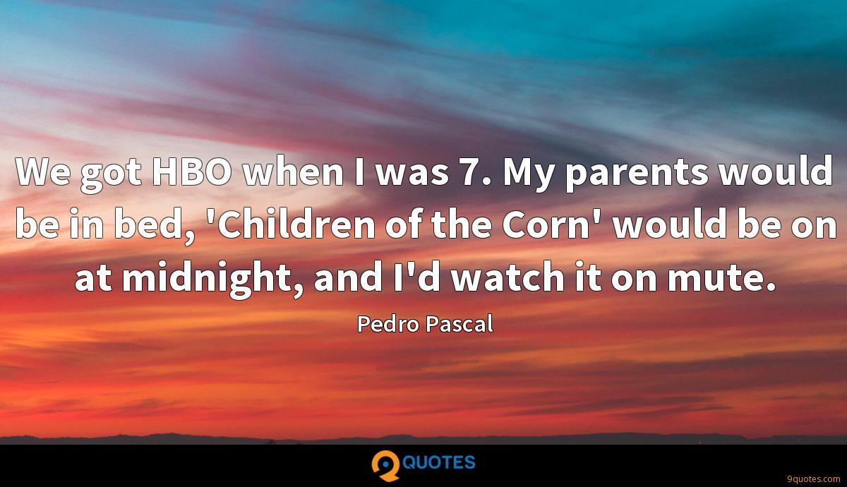 We got HBO when I was 7. My parents would be in bed, 'Children of the Corn' would be on at midnight, and I'd watch it on mute.