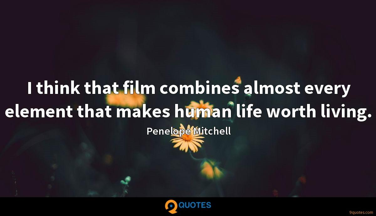 I think that film combines almost every element that makes human life worth living.