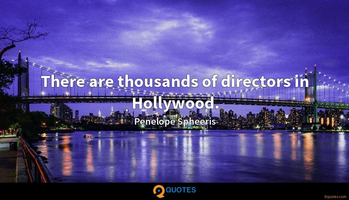 There are thousands of directors in Hollywood.