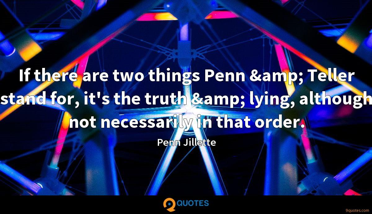 If there are two things Penn & Teller stand for, it's the truth & lying, although not necessarily in that order.