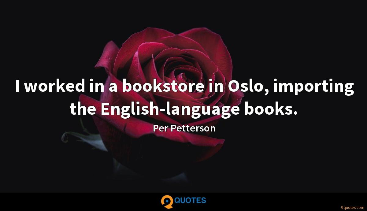 I worked in a bookstore in Oslo, importing the English-language books.