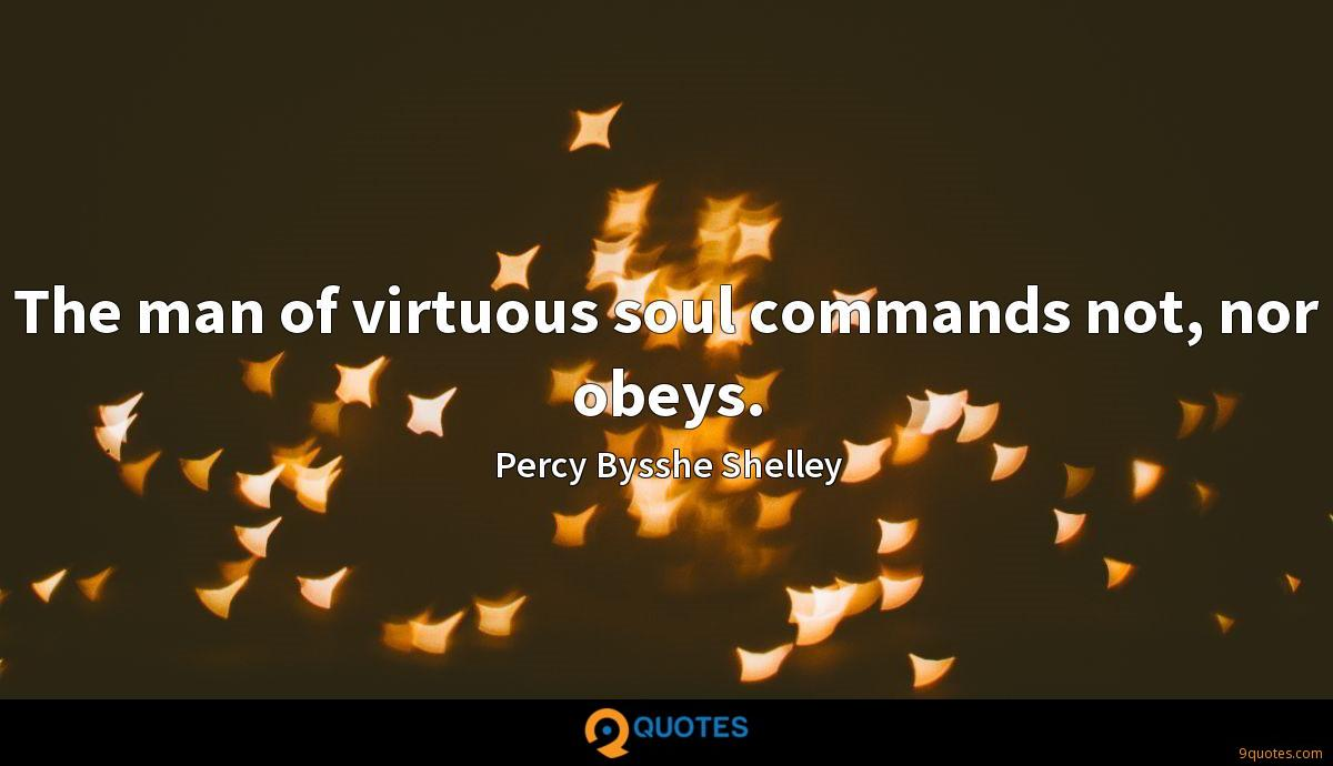 The man of virtuous soul commands not, nor obeys.