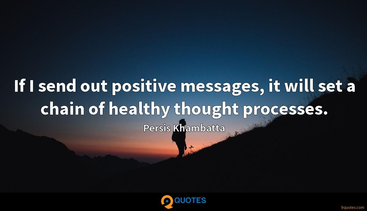 If I send out positive messages, it will set a chain of healthy thought processes.