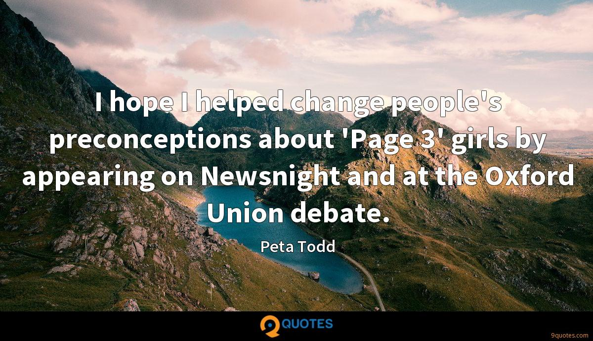 I hope I helped change people's preconceptions about 'Page 3' girls by appearing on Newsnight and at the Oxford Union debate.
