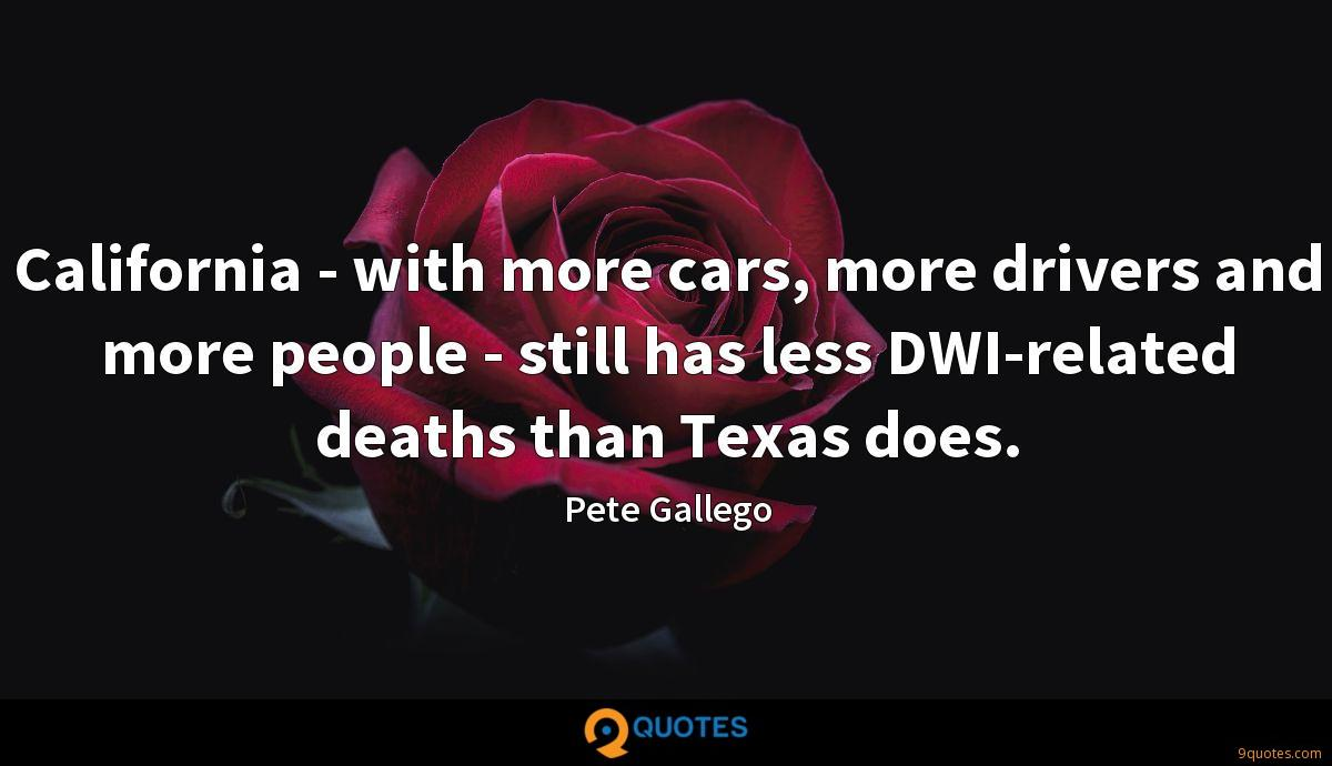 California - with more cars, more drivers and more people - still has less DWI-related deaths than Texas does.