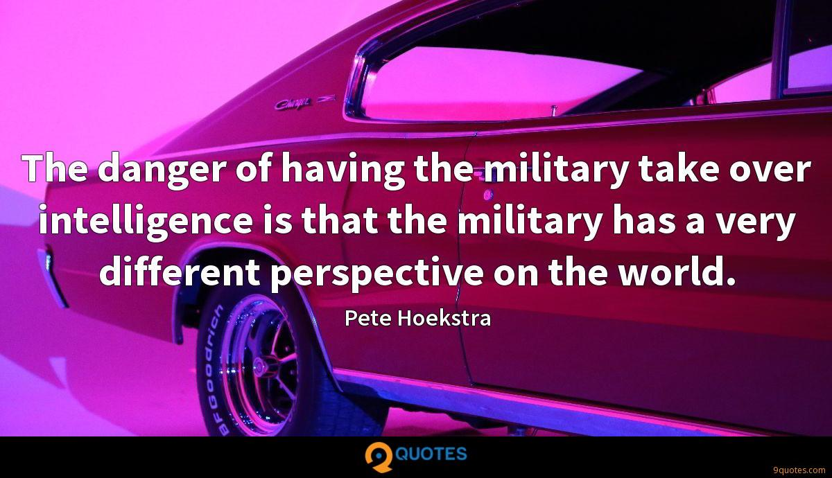 The danger of having the military take over intelligence is that the military has a very different perspective on the world.
