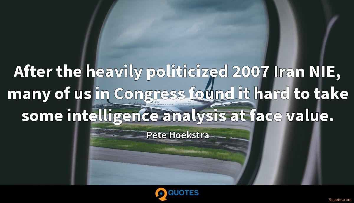 After the heavily politicized 2007 Iran NIE, many of us in Congress found it hard to take some intelligence analysis at face value.