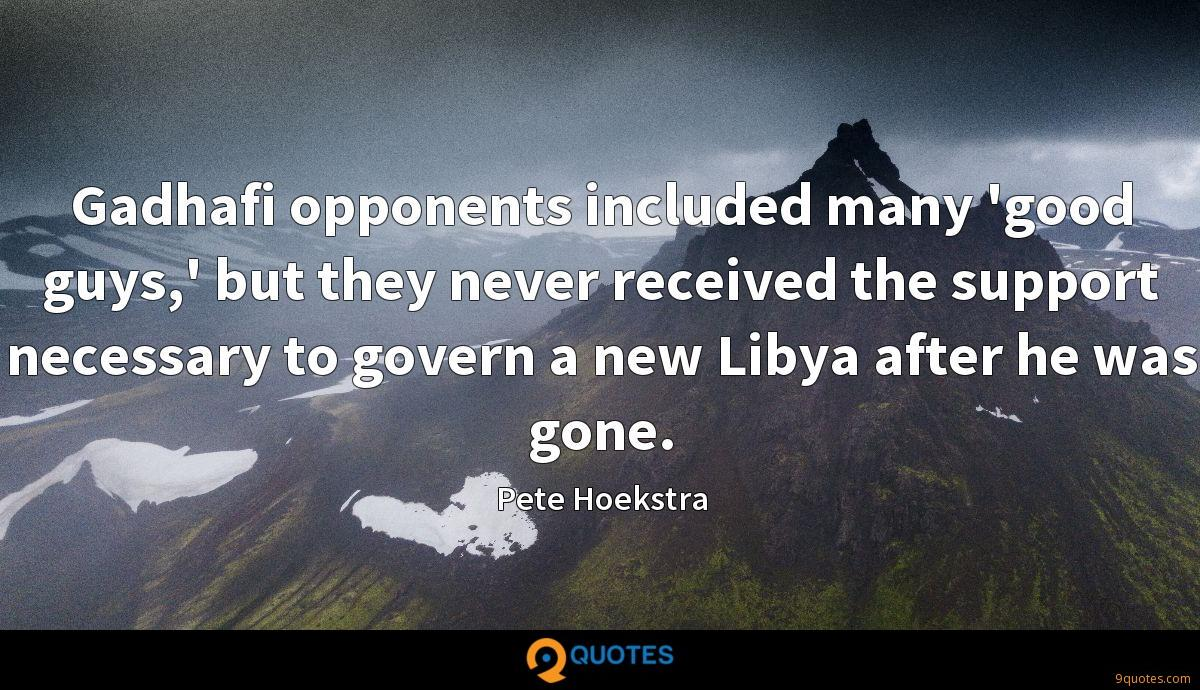Gadhafi opponents included many 'good guys,' but they never received the support necessary to govern a new Libya after he was gone.