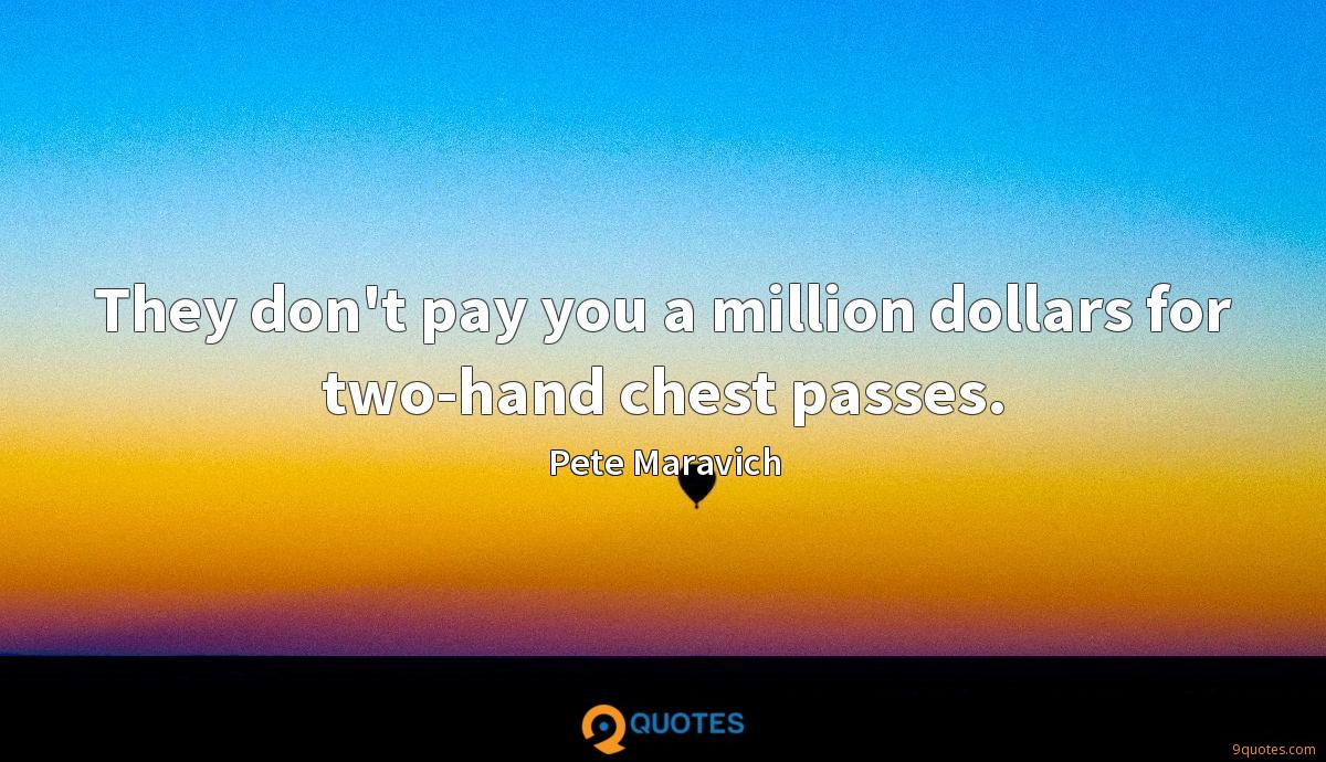 They don't pay you a million dollars for two-hand chest passes.
