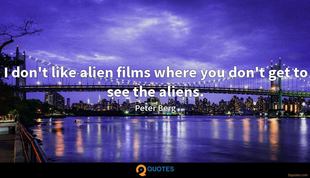 I don't like alien films where you don't get to see the aliens.