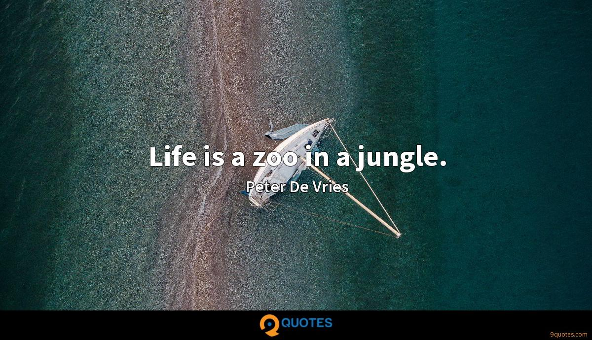 Life is a zoo in a jungle.