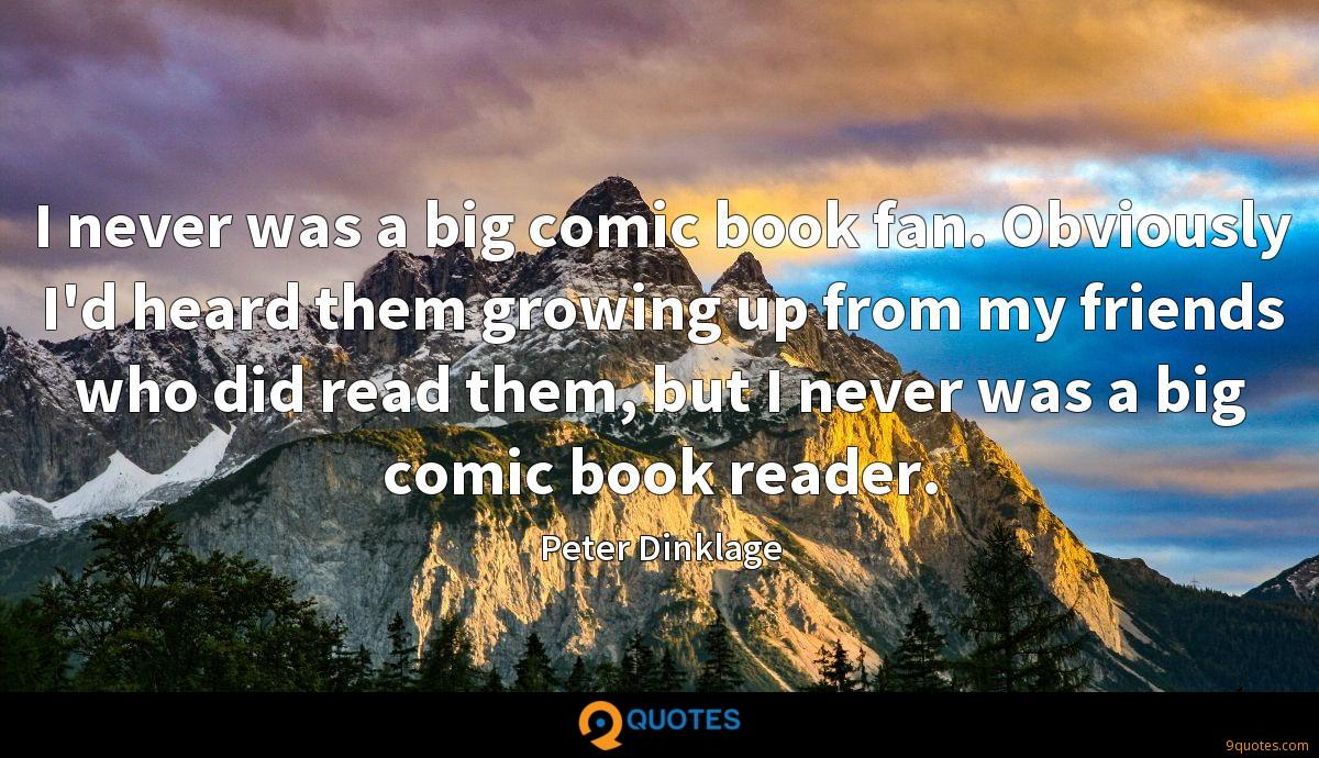 I never was a big comic book fan. Obviously I'd heard them growing up from my friends who did read them, but I never was a big comic book reader.