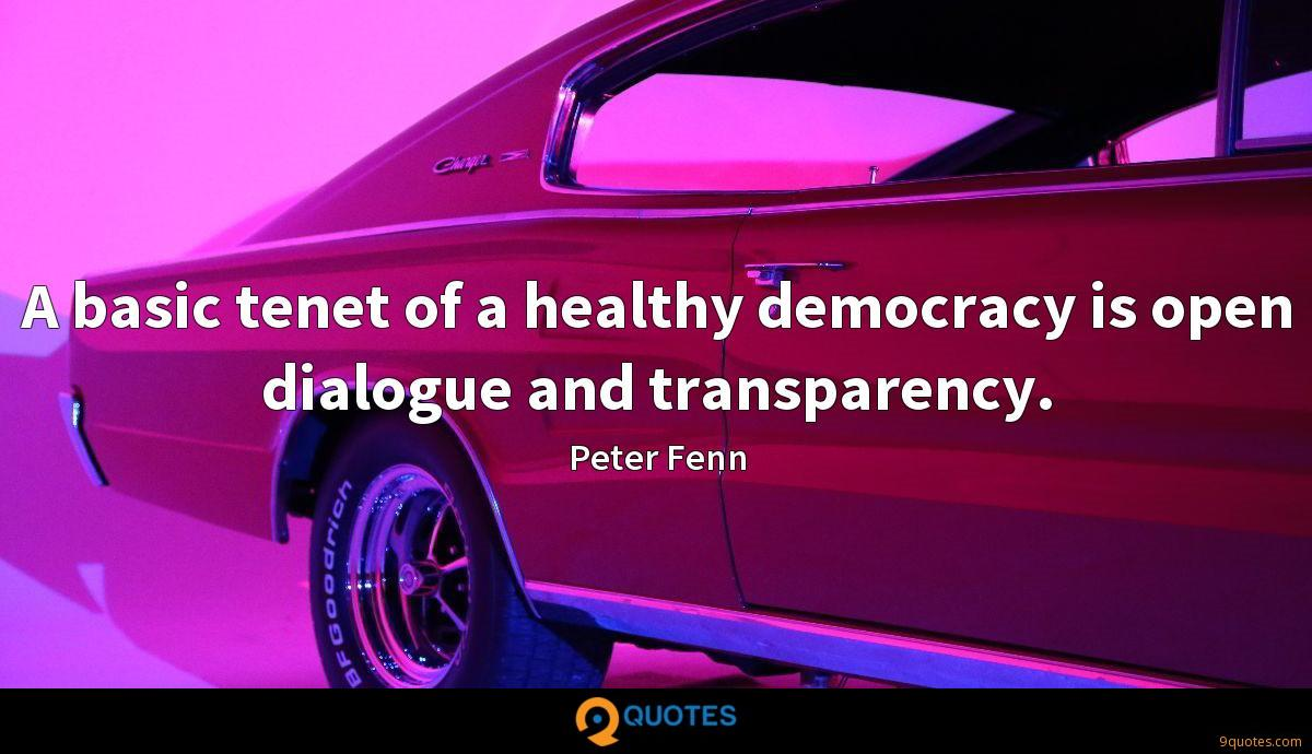 A basic tenet of a healthy democracy is open dialogue and transparency.