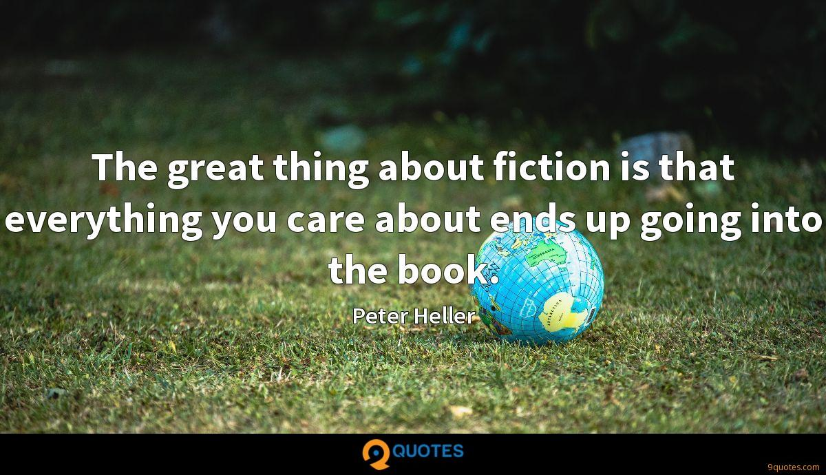The great thing about fiction is that everything you care about ends up going into the book.