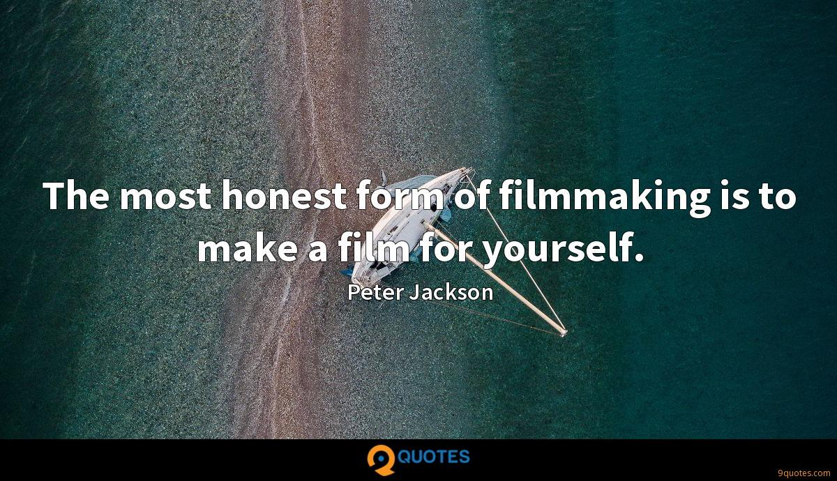 The most honest form of filmmaking is to make a film for yourself.