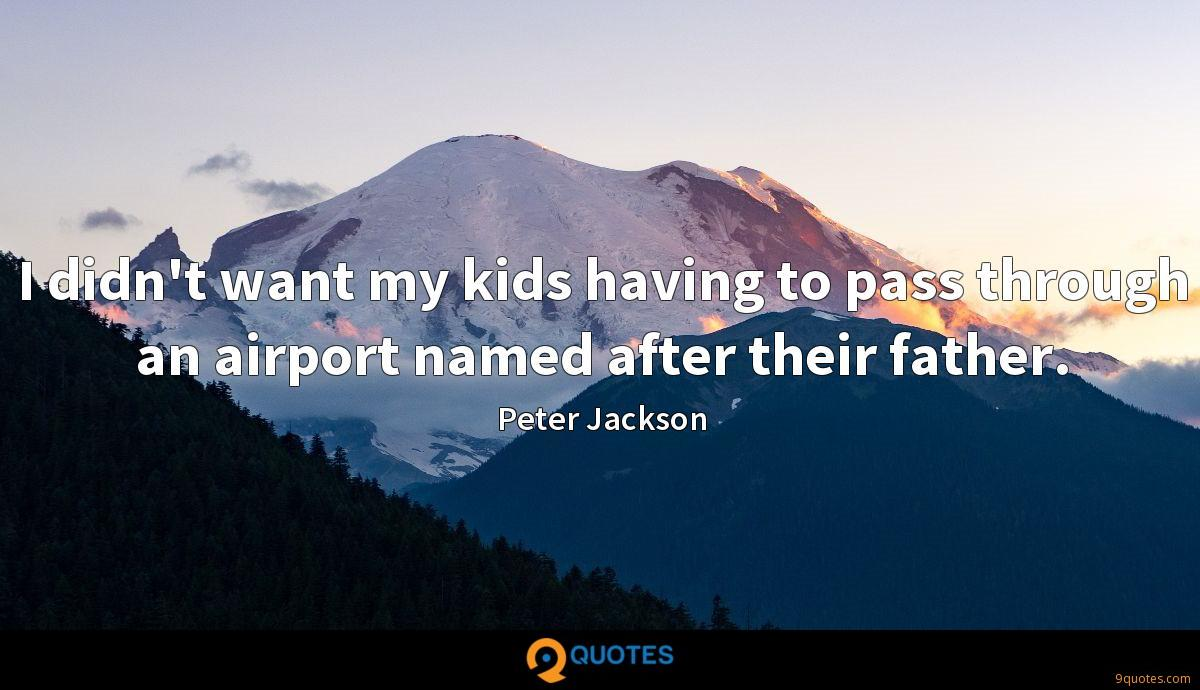 I didn't want my kids having to pass through an airport named after their father.