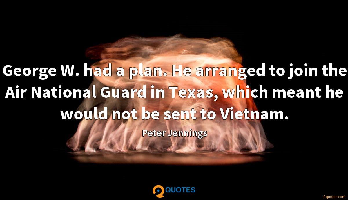 George W. had a plan. He arranged to join the Air National Guard in Texas, which meant he would not be sent to Vietnam.