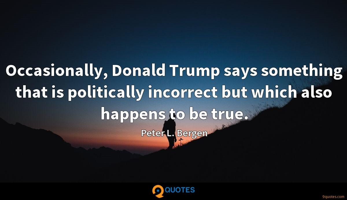 Occasionally, Donald Trump says something that is politically incorrect but which also happens to be true.