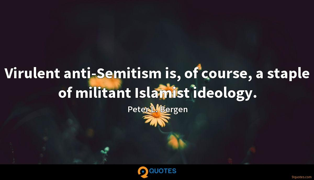 Virulent anti-Semitism is, of course, a staple of militant Islamist ideology.