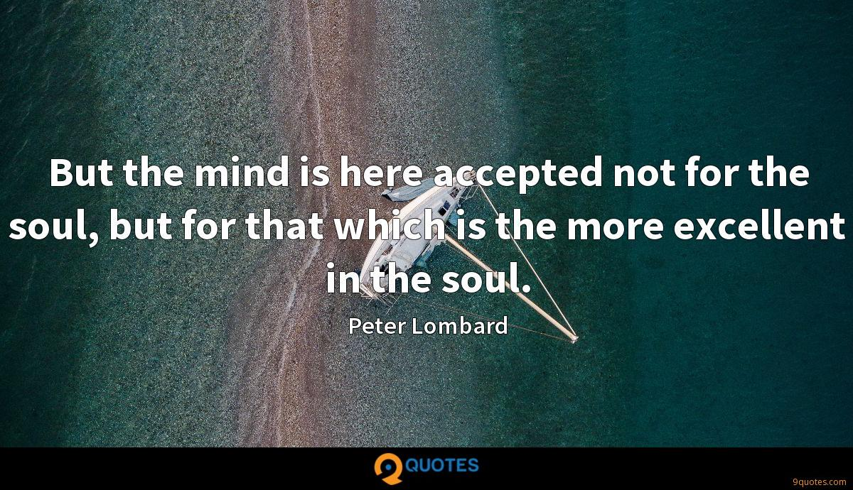 But the mind is here accepted not for the soul, but for that which is the more excellent in the soul.