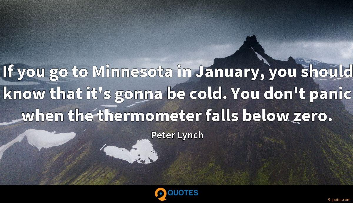 If you go to Minnesota in January, you should know that it's gonna be cold. You don't panic when the thermometer falls below zero.