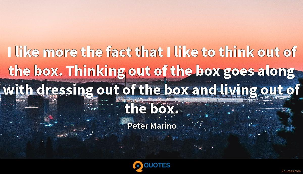 I like more the fact that I like to think out of the box. Thinking out of the box goes along with dressing out of the box and living out of the box.