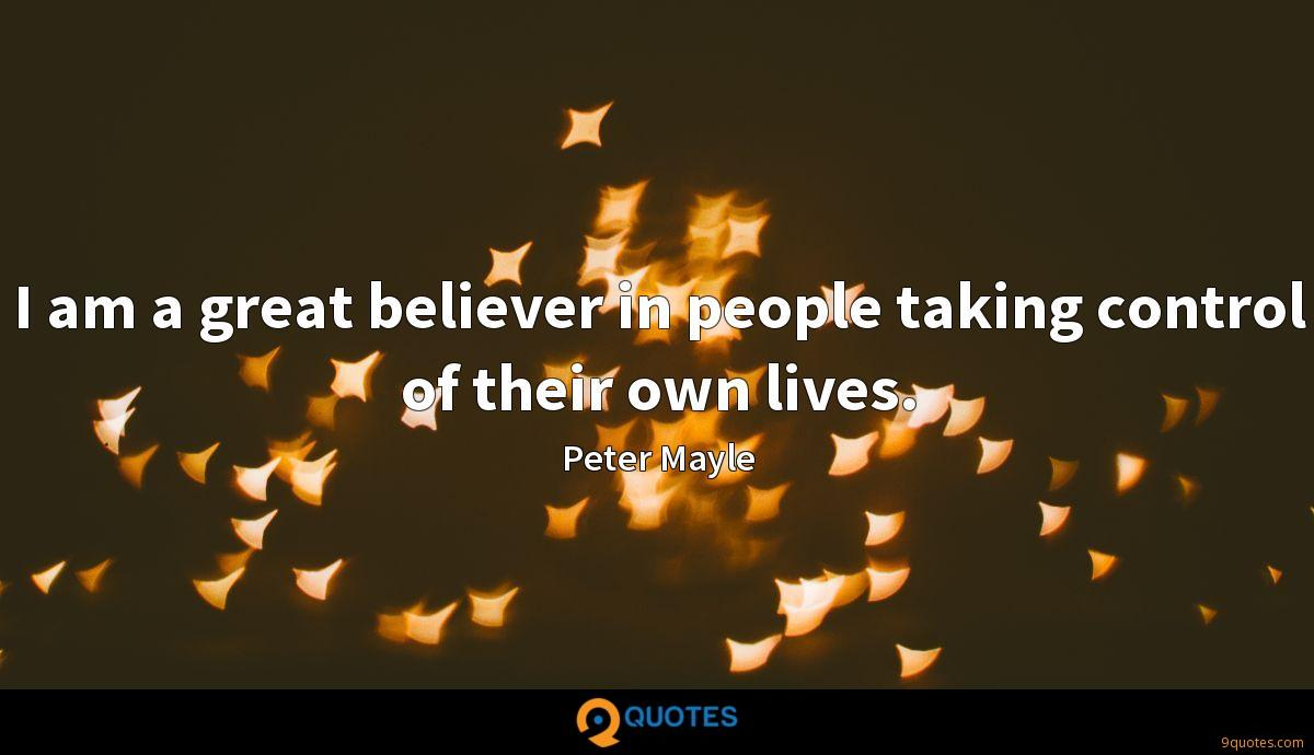 I am a great believer in people taking control of their own lives.