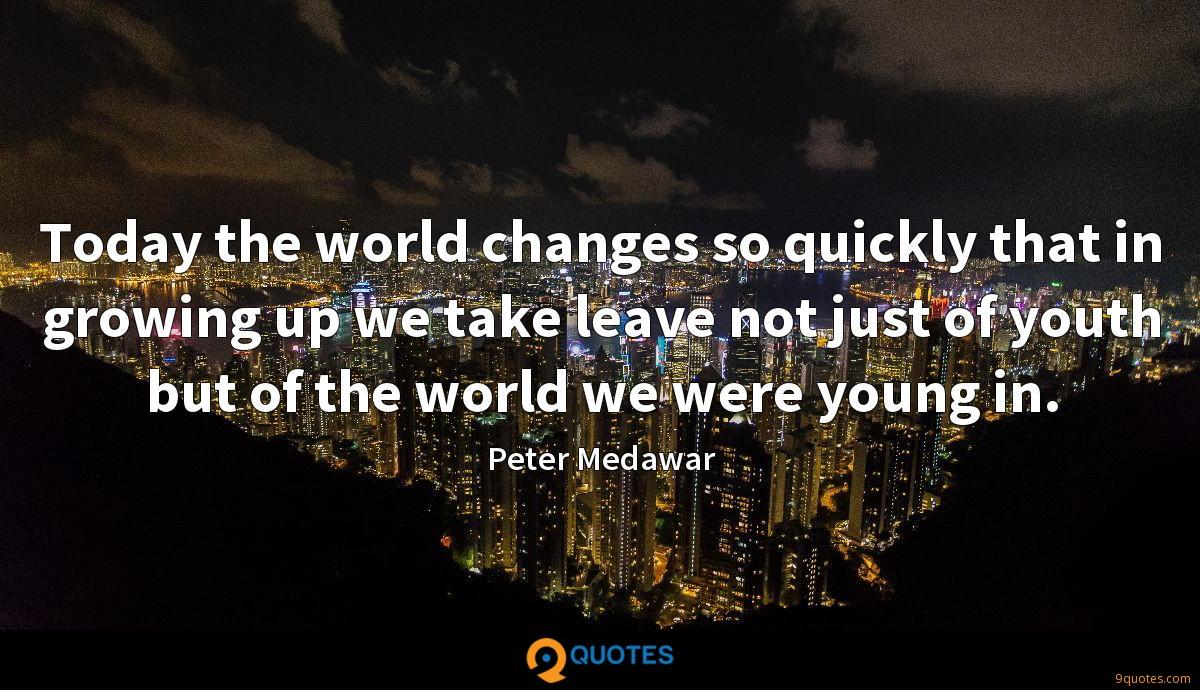 Today the world changes so quickly that in growing up we take leave not just of youth but of the world we were young in.