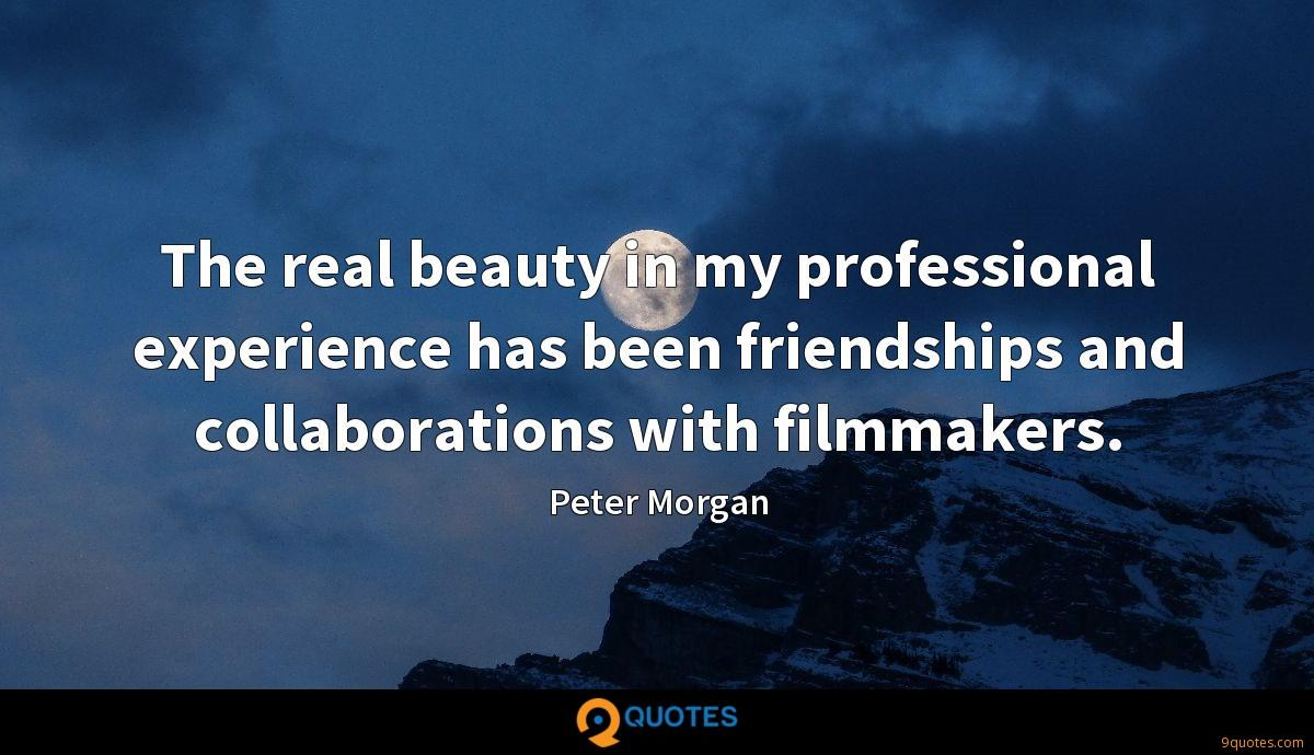 The real beauty in my professional experience has been friendships and collaborations with filmmakers.