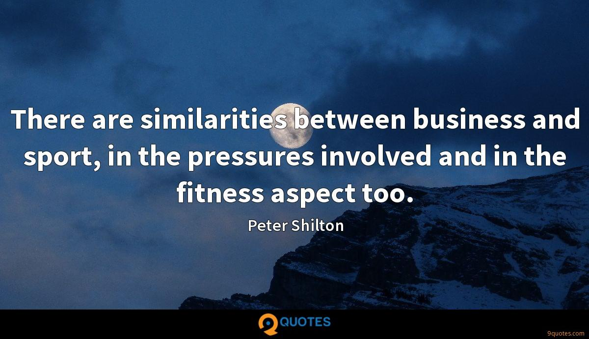 There are similarities between business and sport, in the pressures involved and in the fitness aspect too.