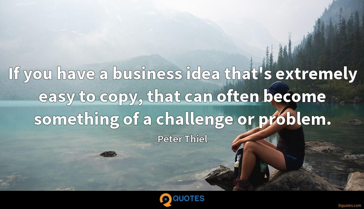 If you have a business idea that's extremely easy to copy, that can often become something of a challenge or problem.