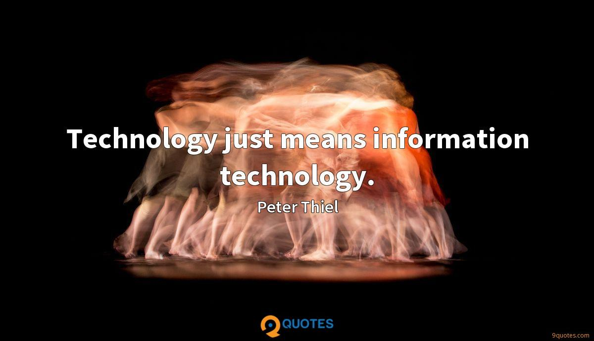 Technology just means information technology.