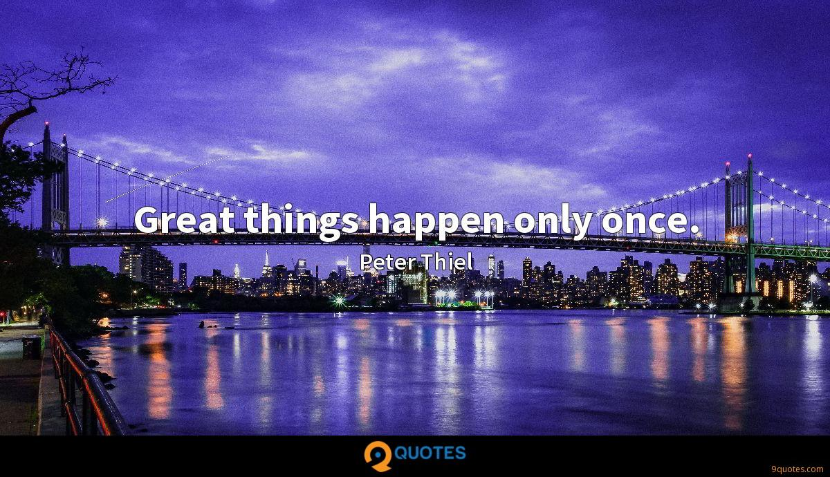 Great things happen only once.